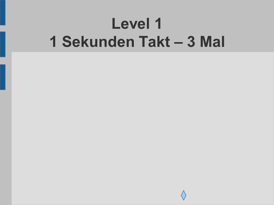 Level 1 1 Sekunden Takt – 3 Mal