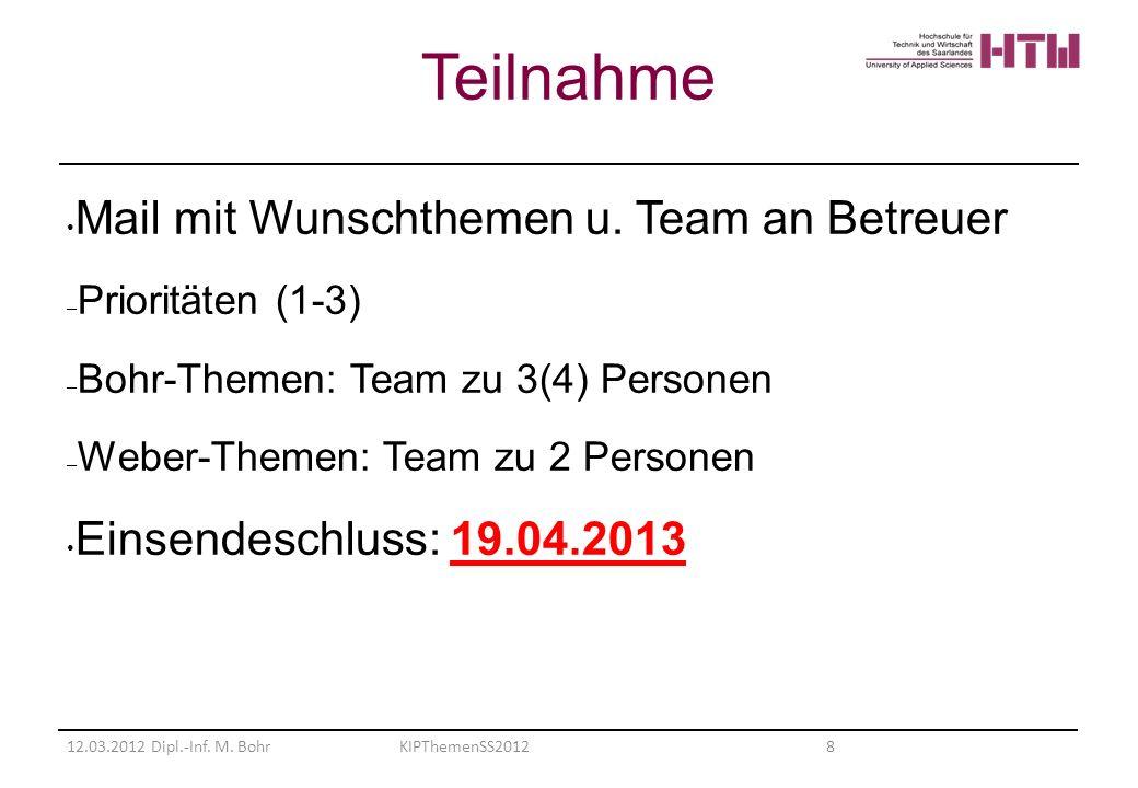 Mail mit Wunschthemen u. Team an Betreuer – Prioritäten (1-3) – Bohr-Themen: Team zu 3(4) Personen – Weber-Themen: Team zu 2 Personen Einsendeschluss: