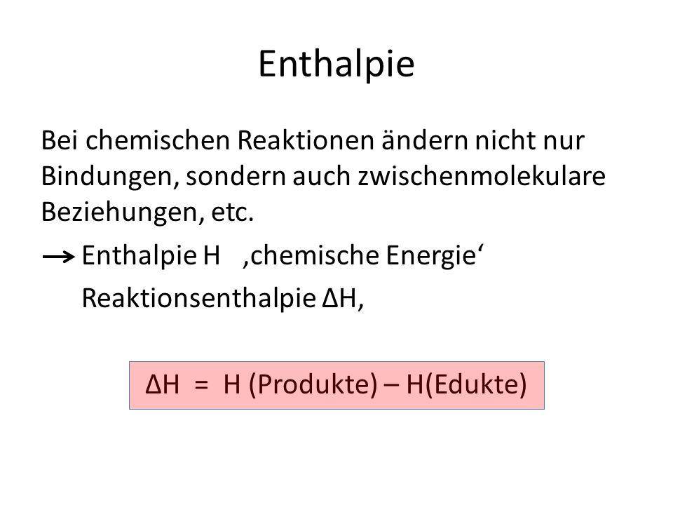 Enthalpie Bei chemischen Reaktionen ändern nicht nur Bindungen, sondern auch zwischenmolekulare Beziehungen, etc.