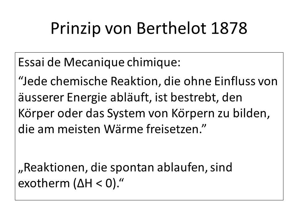 """Prinzip von Berthelot 1878 Essai de Mecanique chimique: Jede chemische Reaktion, die ohne Einfluss von äusserer Energie abläuft, ist bestrebt, den Körper oder das System von Körpern zu bilden, die am meisten Wärme freisetzen. """"Reaktionen, die spontan ablaufen, sind exotherm (ΔH < 0)."""