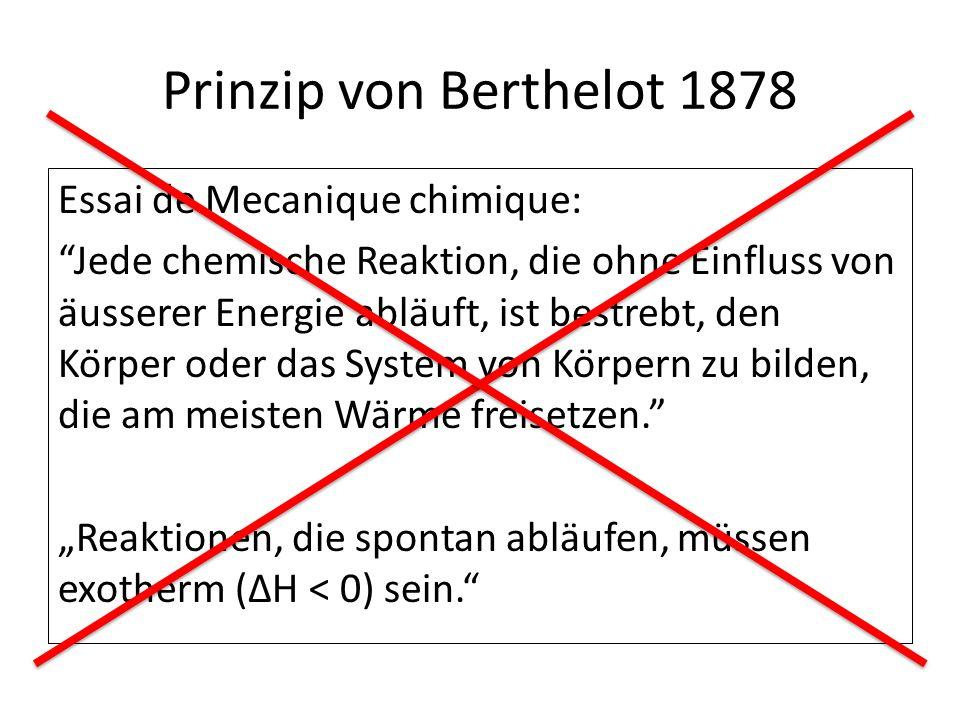 """Prinzip von Berthelot 1878 Essai de Mecanique chimique: Jede chemische Reaktion, die ohne Einfluss von äusserer Energie abläuft, ist bestrebt, den Körper oder das System von Körpern zu bilden, die am meisten Wärme freisetzen. """"Reaktionen, die spontan abläufen, müssen exotherm (ΔH < 0) sein."""