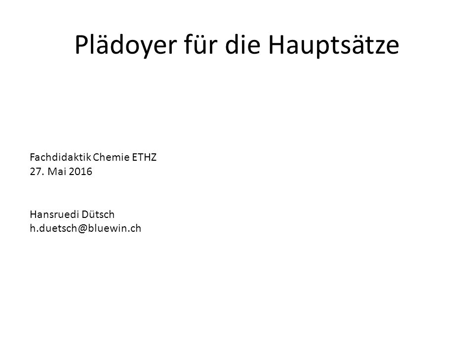Plädoyer für die Hauptsätze Fachdidaktik Chemie ETHZ 27.