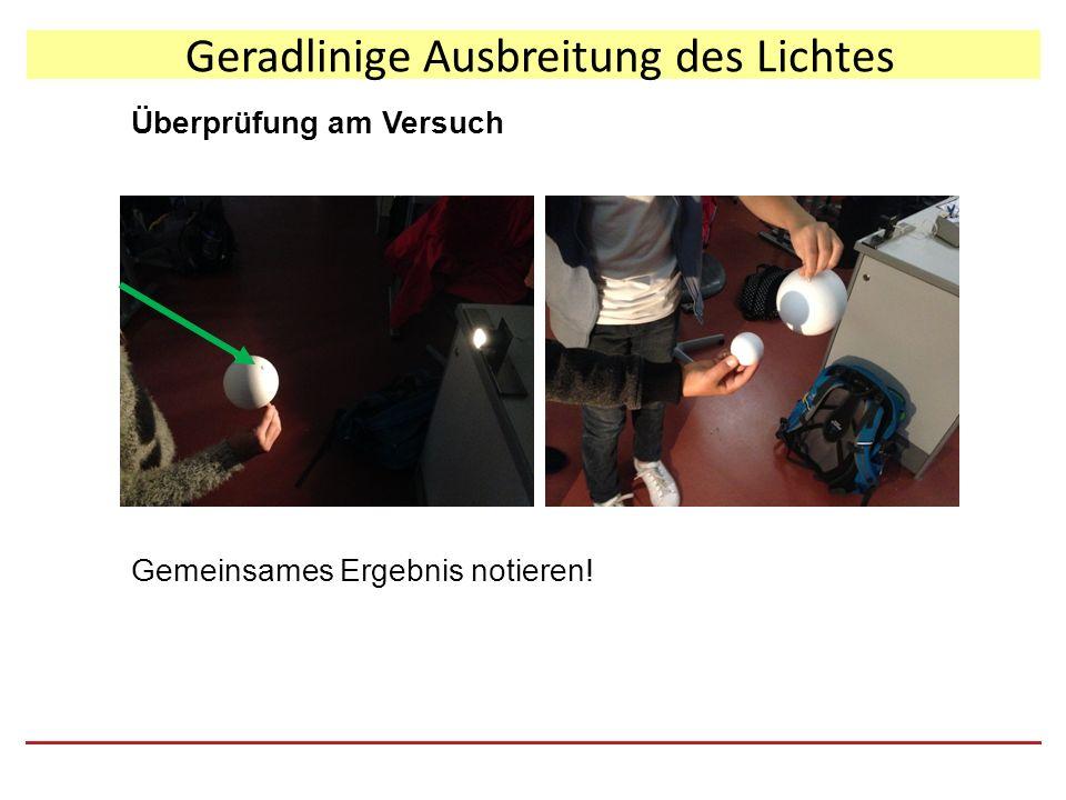 Überprüfung am Versuch Gemeinsames Ergebnis notieren! Geradlinige Ausbreitung des Lichtes