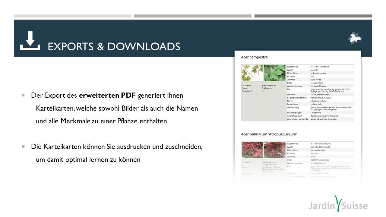  Der Export des erweiterten PDF generiert Ihnen Karteikarten, welche sowohl Bilder als auch die Namen und alle Merkmale zu einer Pflanze enthalten  Die Karteikarten können Sie ausdrucken und zuschneiden, um damit optimal lernen zu können EXPORTS & DOWNLOADS