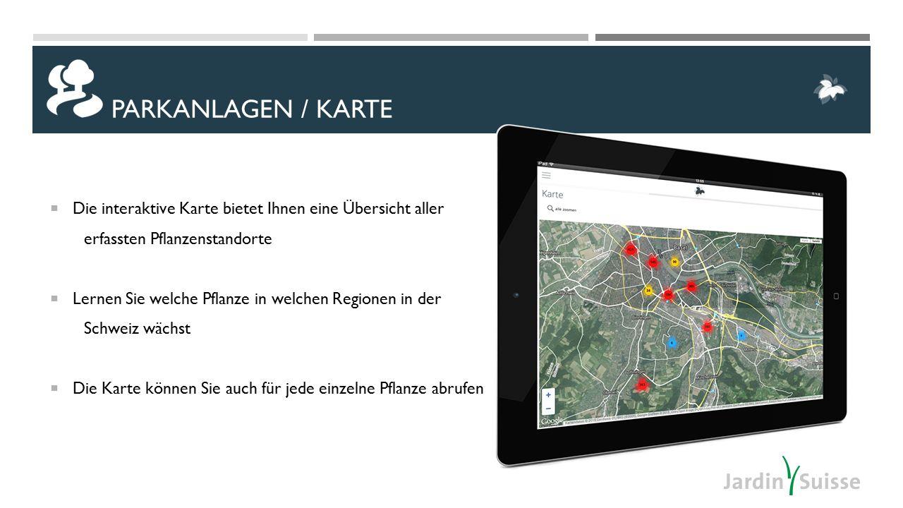 Die interaktive Karte bietet Ihnen eine Übersicht aller erfassten Pflanzenstandorte  Lernen Sie welche Pflanze in welchen Regionen in der Schweiz wächst  Die Karte können Sie auch für jede einzelne Pflanze abrufen PARKANLAGEN / KARTE