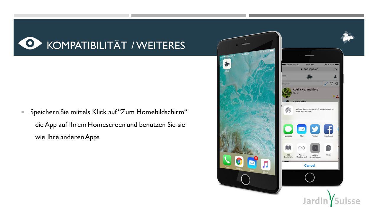  Speichern Sie mittels Klick auf Zum Homebildschirm die App auf Ihrem Homescreen und benutzen Sie sie wie Ihre anderen Apps KOMPATIBILITÄT / WEITERES
