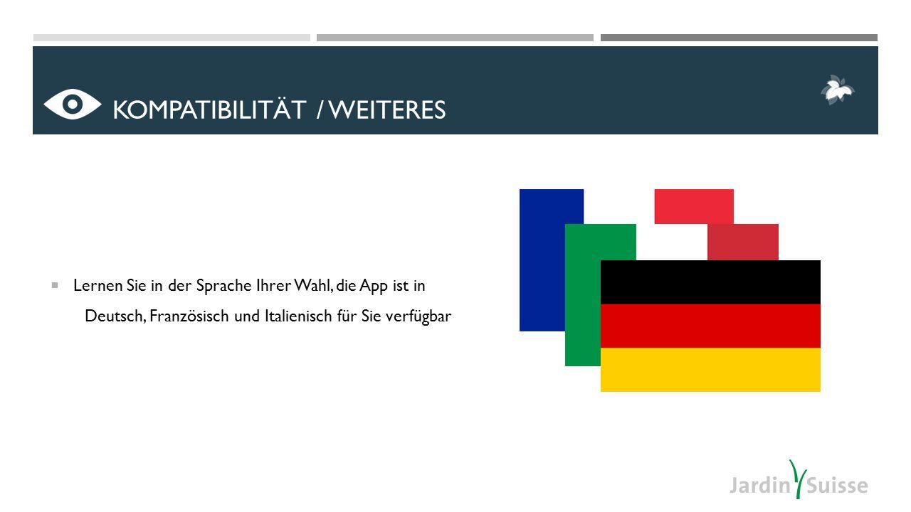  Lernen Sie in der Sprache Ihrer Wahl, die App ist in Deutsch, Französisch und Italienisch für Sie verfügbar KOMPATIBILITÄT / WEITERES