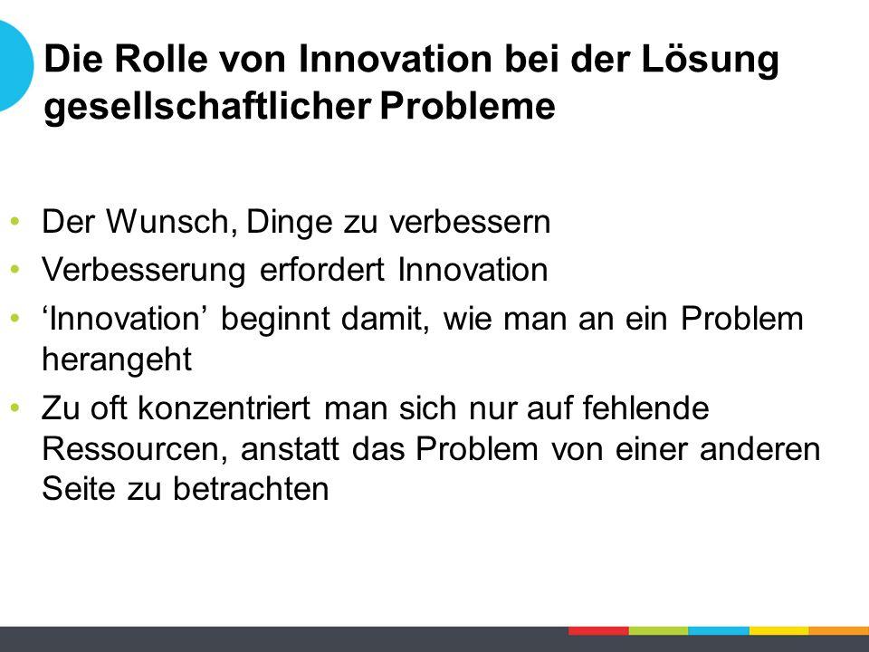 Die Rolle von Innovation bei der Lösung gesellschaftlicher Probleme Der Wunsch, Dinge zu verbessern Verbesserung erfordert Innovation 'Innovation' beg