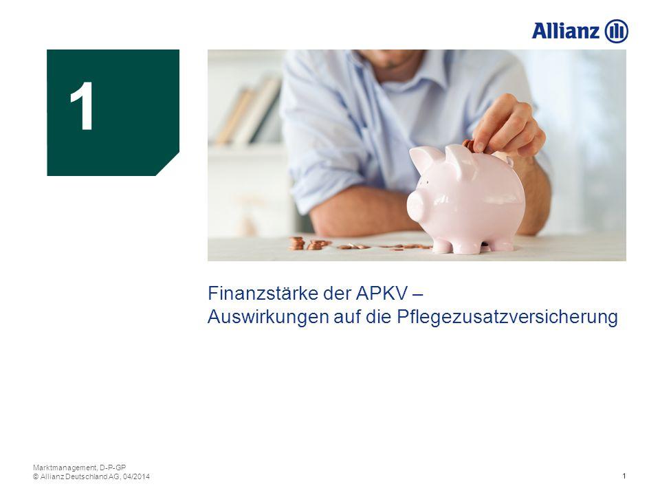 1 1 1 Finanzstärke der APKV – Auswirkungen auf die Pflegezusatzversicherung Marktmanagement, D-P-GP © Allianz Deutschland AG, 04/2014