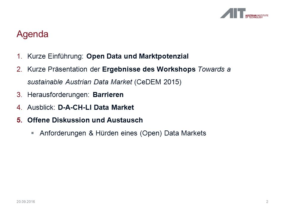 Ergebnisse des Workshops Towards a sustainable Austrian Data Market (CeDEM 2015)  Highlights offene Diskussion:  Tatsächliche Kosten/Nutzung von Open Data sind schwer abzuschätzen/nachzuvollziehen  Private Firmen u.a.