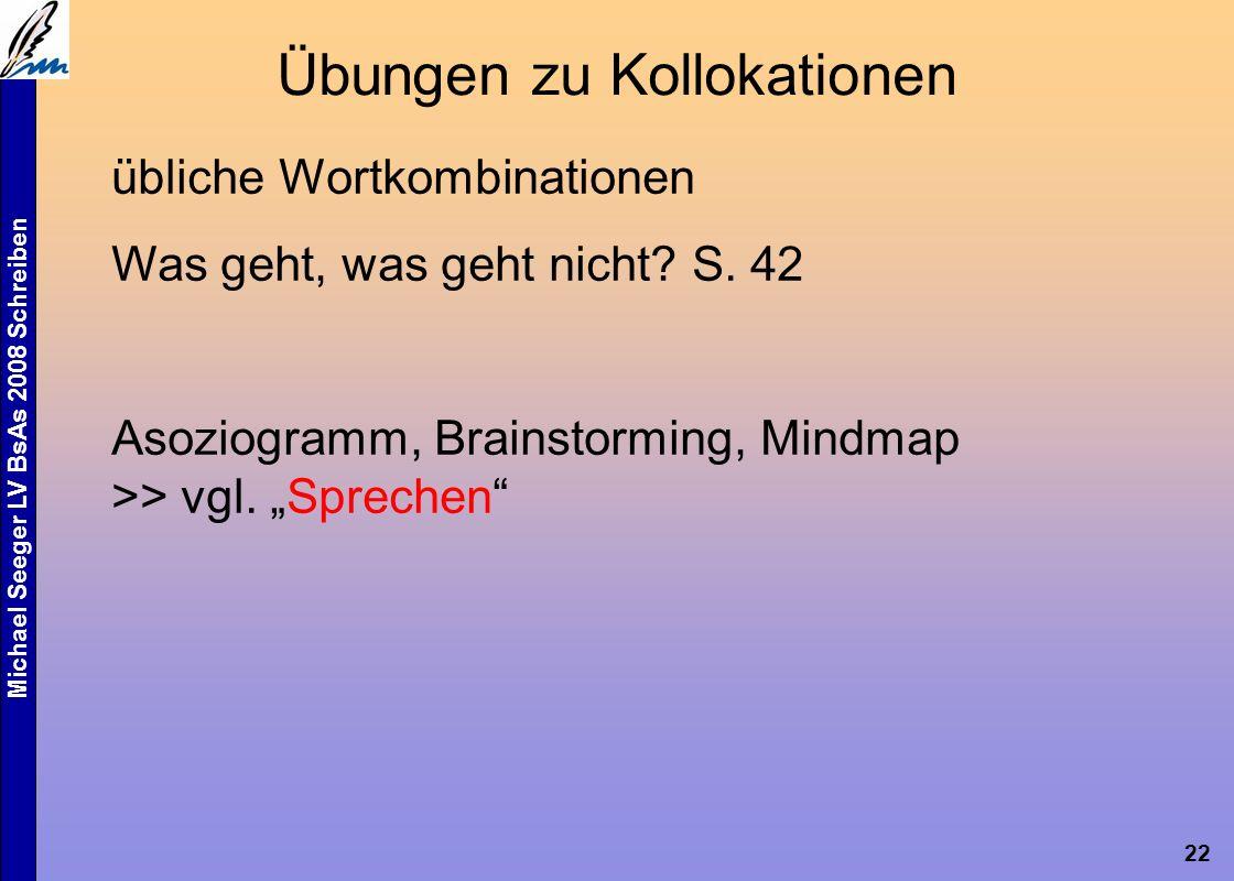 Michael Seeger LV BsAs 2008 Schreiben 22 Übungen zu Kollokationen übliche Wortkombinationen Was geht, was geht nicht.