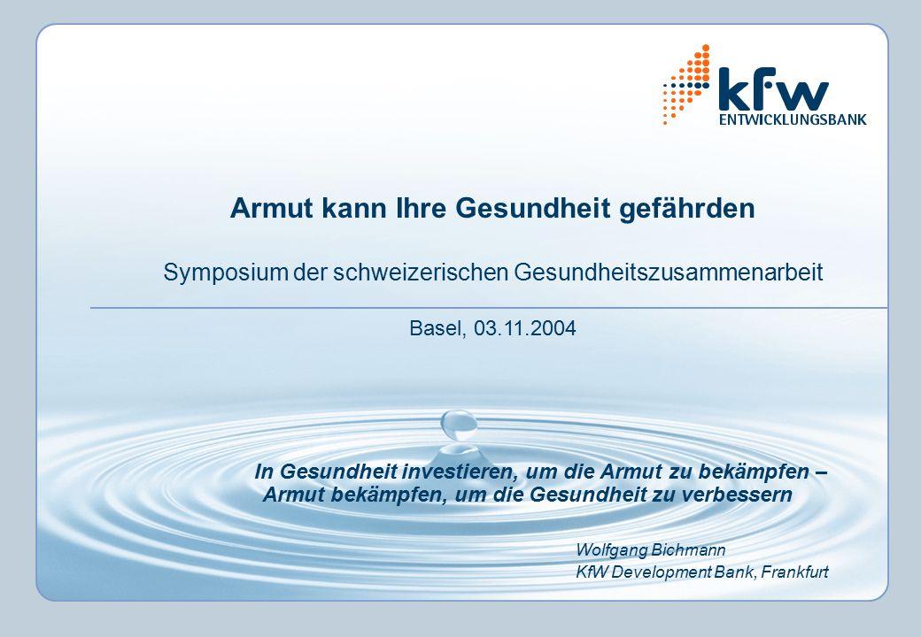 In Gesundheit investieren, um die Armut zu bekämpfen – Armut bekämpfen, um die Gesundheit zu verbessern Wolfgang Bichmann KfW Development Bank, Frankf
