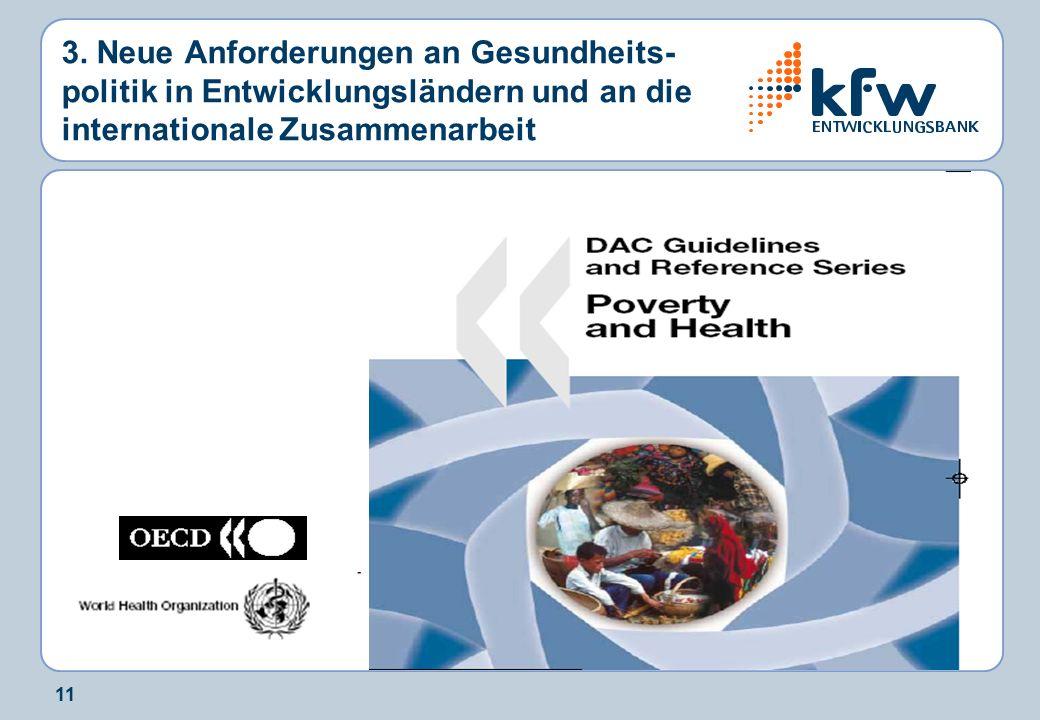 11 3. Neue Anforderungen an Gesundheits- politik in Entwicklungsländern und an die internationale Zusammenarbeit