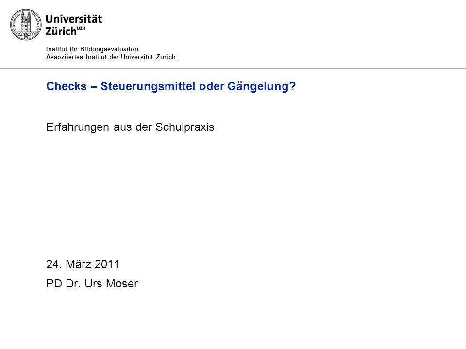 Institut für Bildungsevaluation Assoziiertes Institut der Universität Zürich Checks – Steuerungsmittel oder Gängelung.