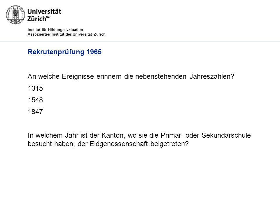 Institut für Bildungsevaluation Assoziiertes Institut der Universität Zürich Rekrutenprüfung 1965 An welche Ereignisse erinnern die nebenstehenden Jahreszahlen.