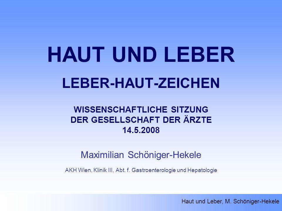 Haut und Leber, M. Schöniger-Hekele HAUT UND LEBER LEBER-HAUT-ZEICHEN WISSENSCHAFTLICHE SITZUNG DER GESELLSCHAFT DER ÄRZTE 14.5.2008 Maximilian Schöni
