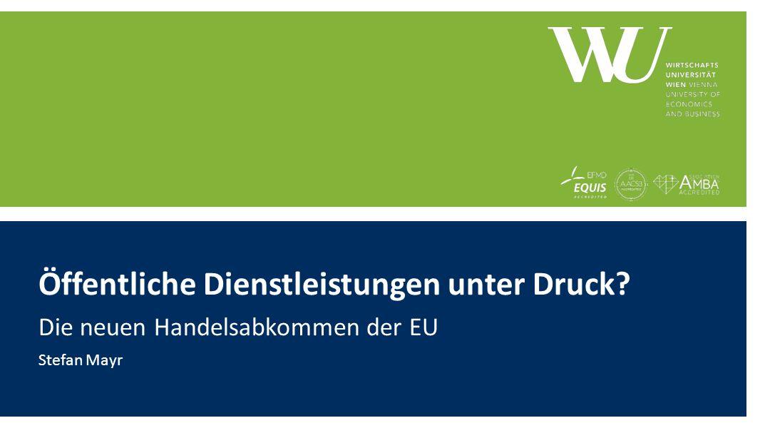 Öffentliche Dienstleistungen unter Druck Die neuen Handelsabkommen der EU Stefan Mayr