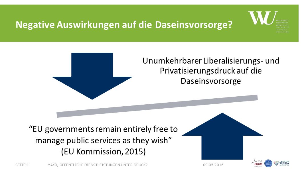 "Unumkehrbarer Liberalisierungs- und Privatisierungsdruck auf die Daseinsvorsorge ""EU governments remain entirely free to manage public services as the"