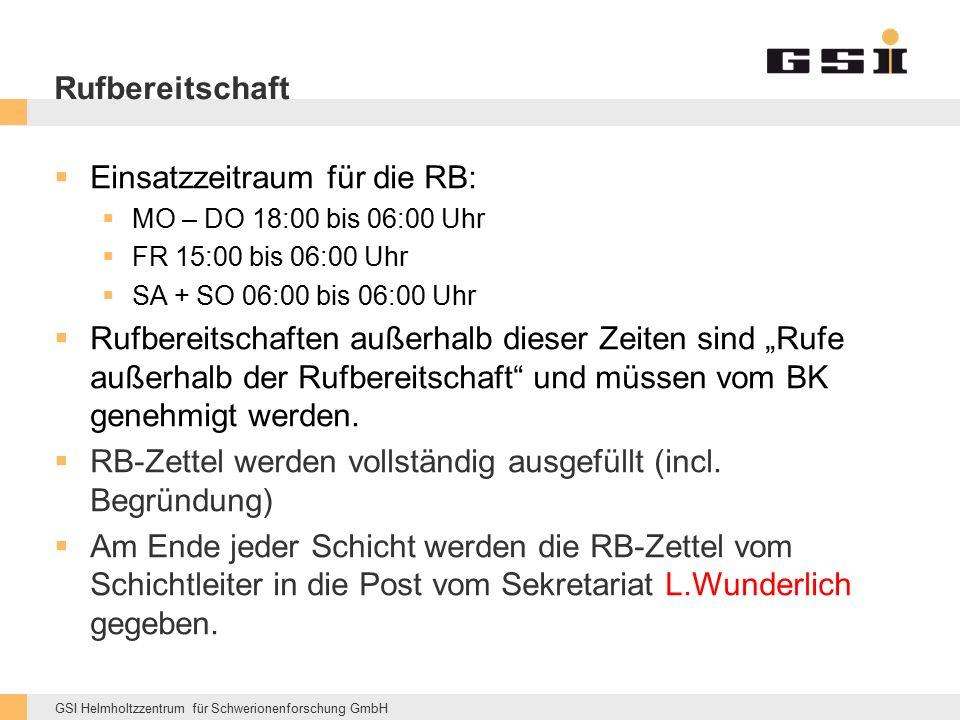GSI Helmholtzzentrum für Schwerionenforschung GmbH Rufbereitschaft  Einsatzzeitraum für die RB:  MO – DO 18:00 bis 06:00 Uhr  FR 15:00 bis 06:00 Uh