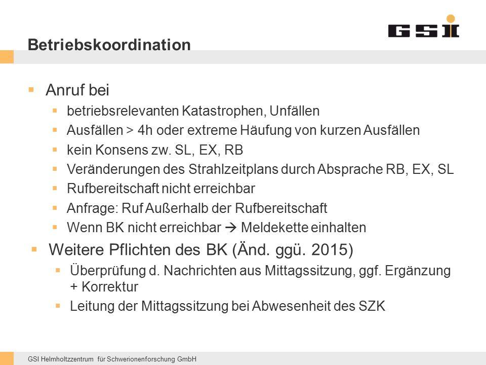 GSI Helmholtzzentrum für Schwerionenforschung GmbH Betriebskoordination  Anruf bei  betriebsrelevanten Katastrophen, Unfällen  Ausfällen > 4h oder extreme Häufung von kurzen Ausfällen  kein Konsens zw.