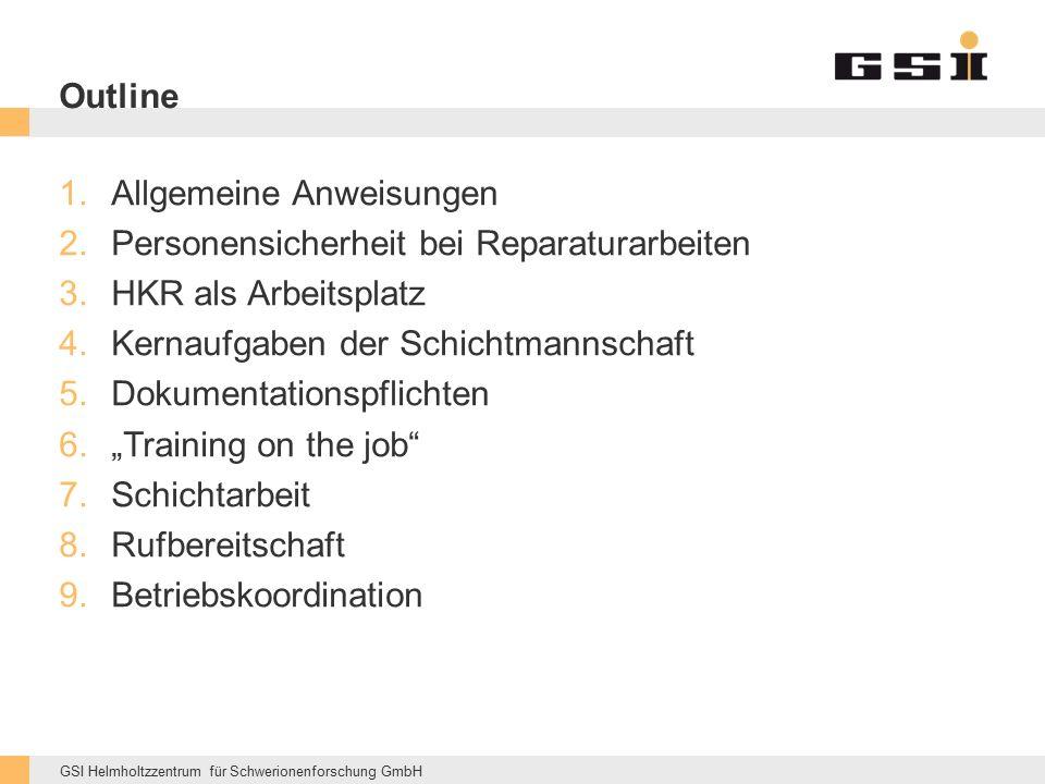 GSI Helmholtzzentrum für Schwerionenforschung GmbH Outline 1.Allgemeine Anweisungen 2.Personensicherheit bei Reparaturarbeiten 3.HKR als Arbeitsplatz