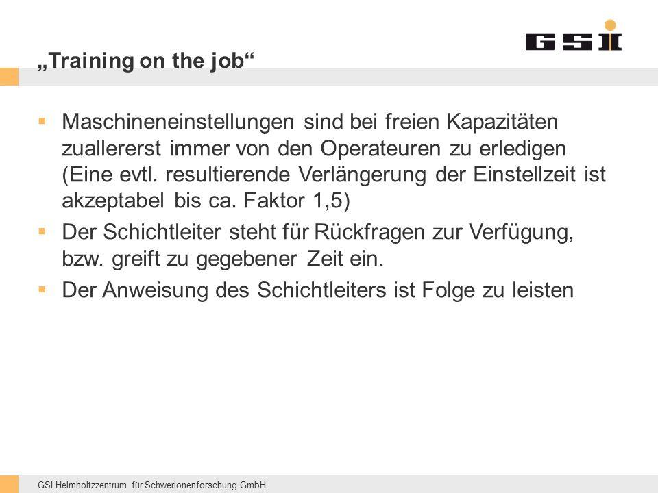 """GSI Helmholtzzentrum für Schwerionenforschung GmbH """"Training on the job  Maschineneinstellungen sind bei freien Kapazitäten zuallererst immer von den Operateuren zu erledigen (Eine evtl."""