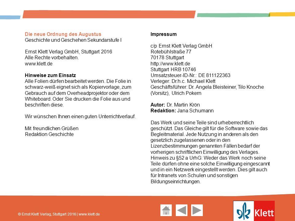 Geschichte und Geschehen Oberstufe Die neue Ordnung des Augustus Geschichte und Geschehen Sekundarstufe I Ernst Klett Verlag GmbH, Stuttgart 2016 Alle Rechte vorbehalten.