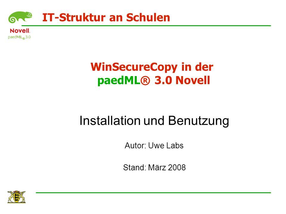 WinSecureCopy in der paedML® 3.0 Novell Installation und Benutzung Autor: Uwe Labs Stand: März 2008 IT-Struktur an Schulen