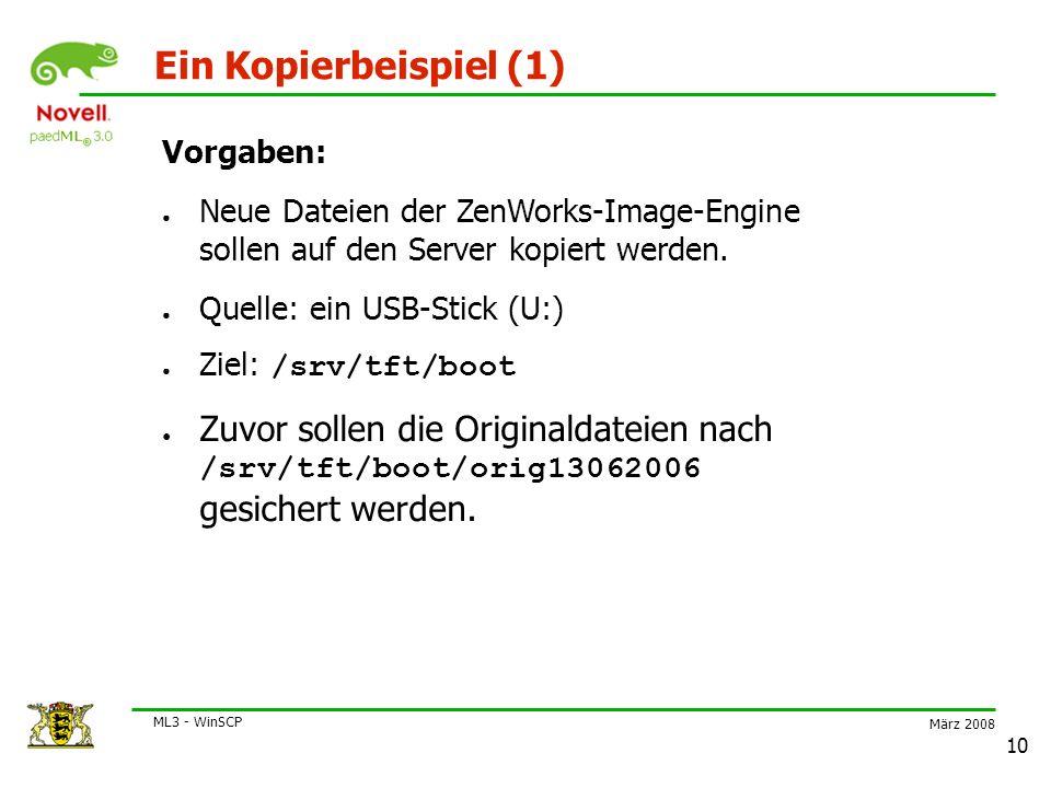März 2008 ML3 - WinSCP 10 Ein Kopierbeispiel (1) Vorgaben: ● Neue Dateien der ZenWorks-Image-Engine sollen auf den Server kopiert werden.