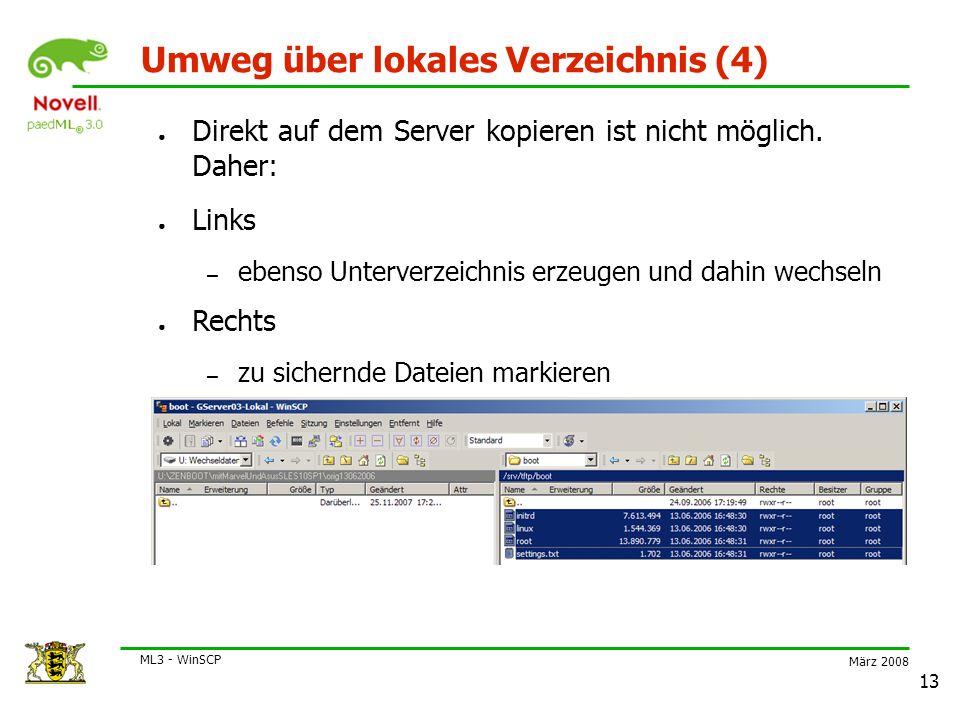 März 2008 ML3 - WinSCP 13 Umweg über lokales Verzeichnis (4) ● Direkt auf dem Server kopieren ist nicht möglich.