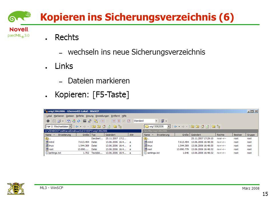 März 2008 ML3 - WinSCP 15 Kopieren ins Sicherungsverzeichnis (6) ● Rechts – wechseln ins neue Sicherungsverzeichnis ● Links – Dateien markieren ● Kopieren: [F5-Taste]