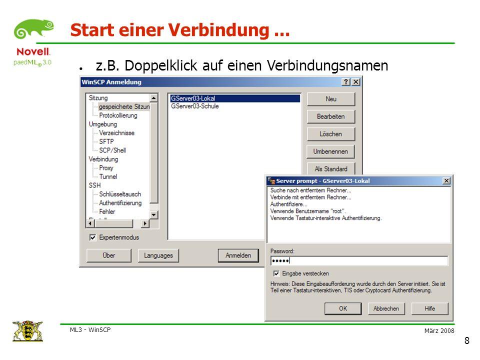 März 2008 ML3 - WinSCP 8 Start einer Verbindung... ● z.B. Doppelklick auf einen Verbindungsnamen