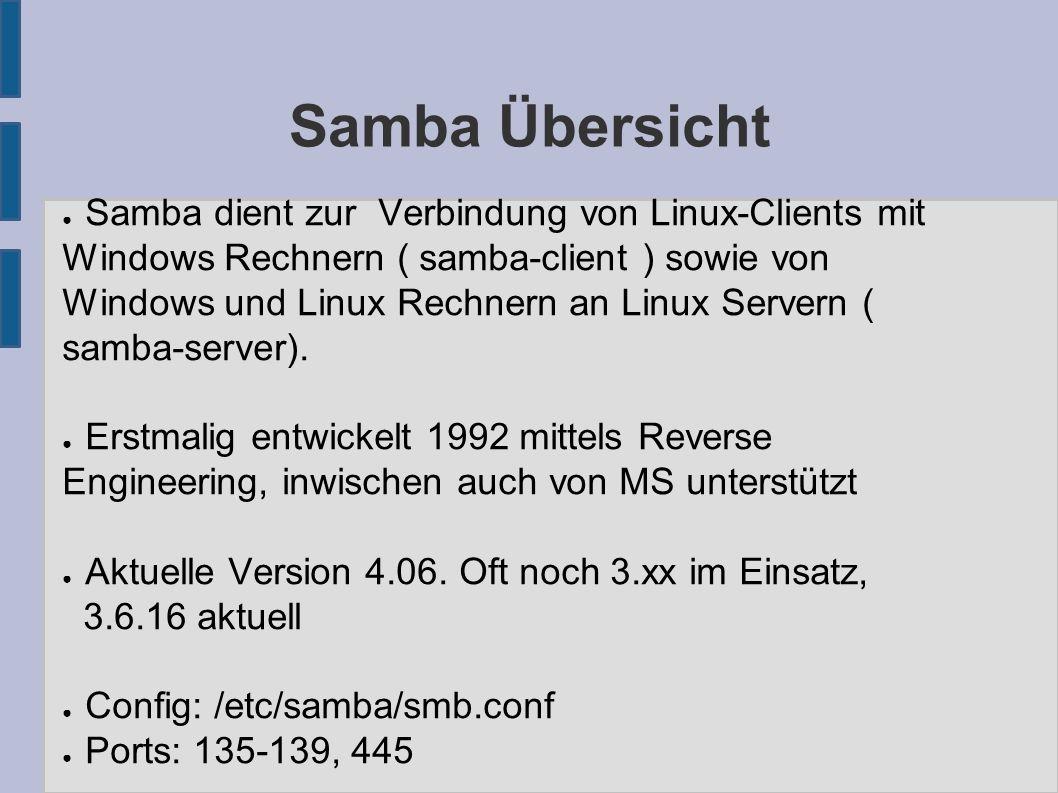 Samba Übersicht ● Samba dient zur Verbindung von Linux-Clients mit Windows Rechnern ( samba-client ) sowie von Windows und Linux Rechnern an Linux Servern ( samba-server).