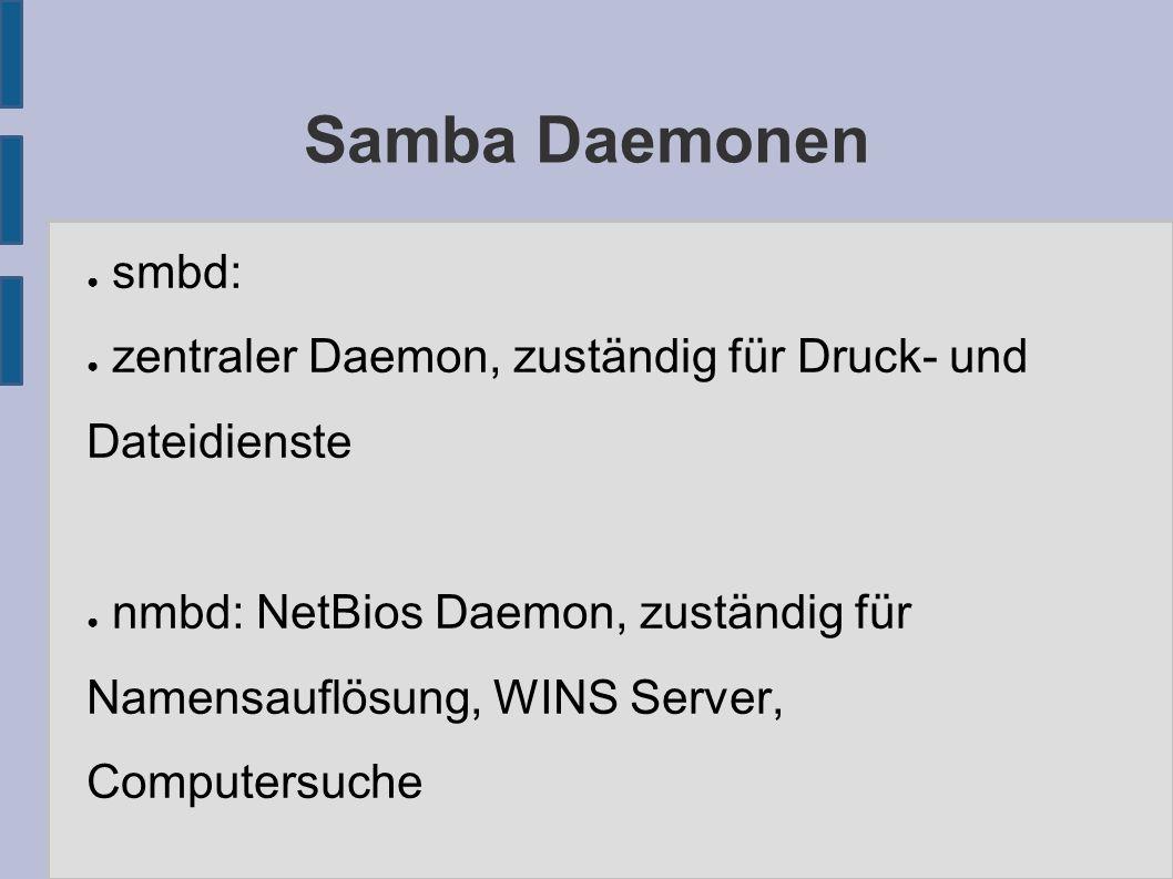 Samba Daemonen ● smbd: ● zentraler Daemon, zuständig für Druck- und Dateidienste ● nmbd: NetBios Daemon, zuständig für Namensauflösung, WINS Server, Computersuche