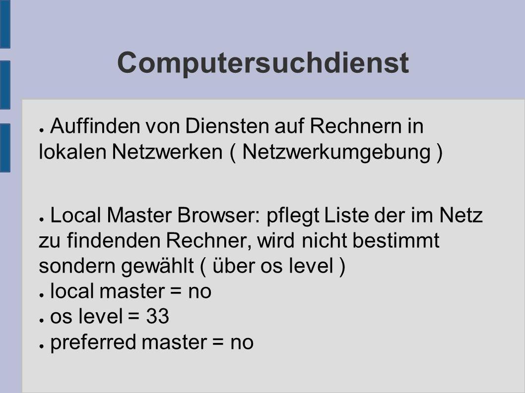 Computersuchdienst ● Auffinden von Diensten auf Rechnern in lokalen Netzwerken ( Netzwerkumgebung ) ● Local Master Browser: pflegt Liste der im Netz zu findenden Rechner, wird nicht bestimmt sondern gewählt ( über os level ) ● local master = no ● os level = 33 ● preferred master = no