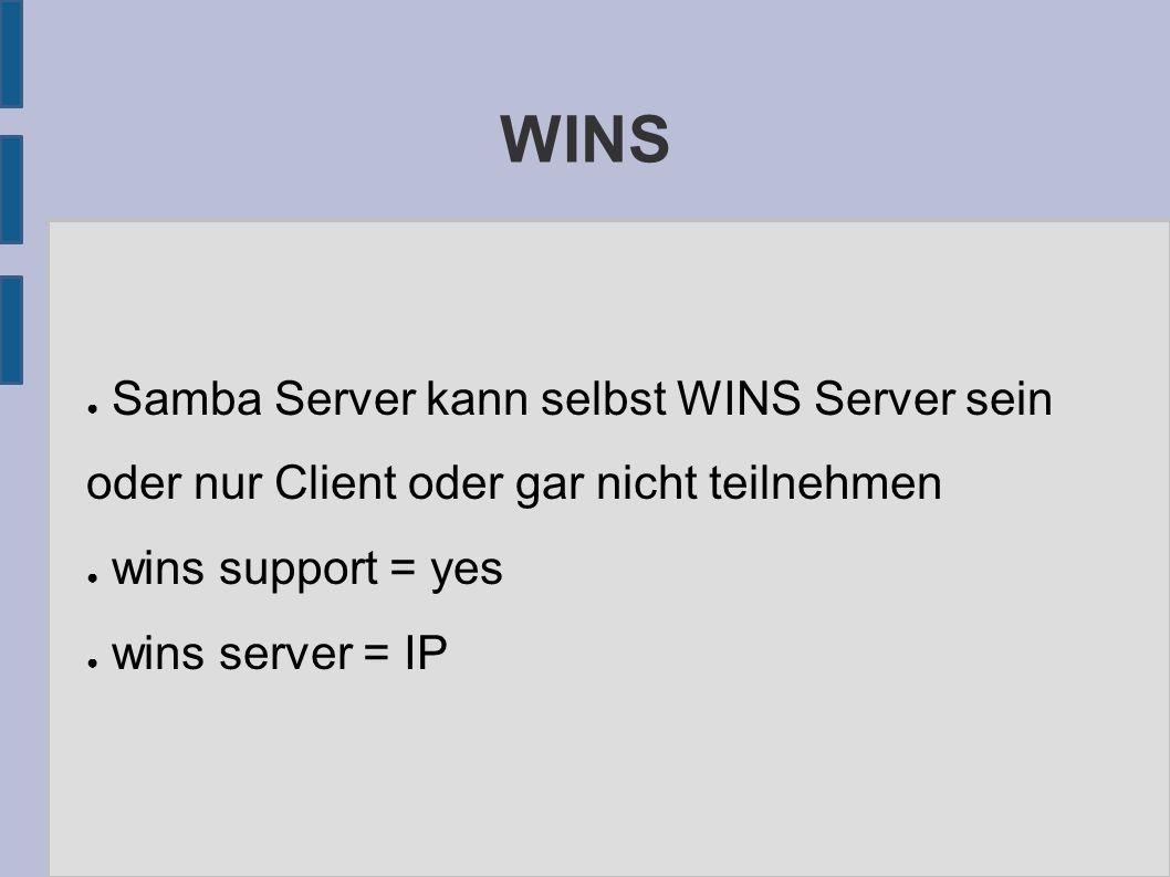 WINS ● Samba Server kann selbst WINS Server sein oder nur Client oder gar nicht teilnehmen ● wins support = yes ● wins server = IP