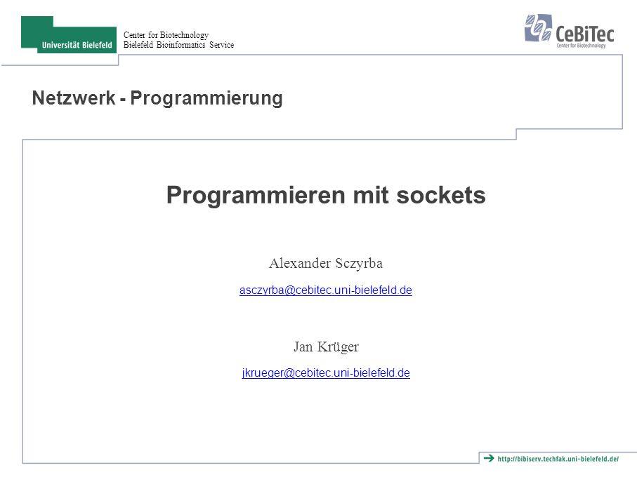 Center for Biotechnology Bielefeld Bioinformatics Service Netzwerk - Programmierung Programmieren mit sockets Alexander Sczyrba asczyrba@cebitec.uni-bielefeld.de Jan Krüger jkrueger@cebitec.uni-bielefeld.de