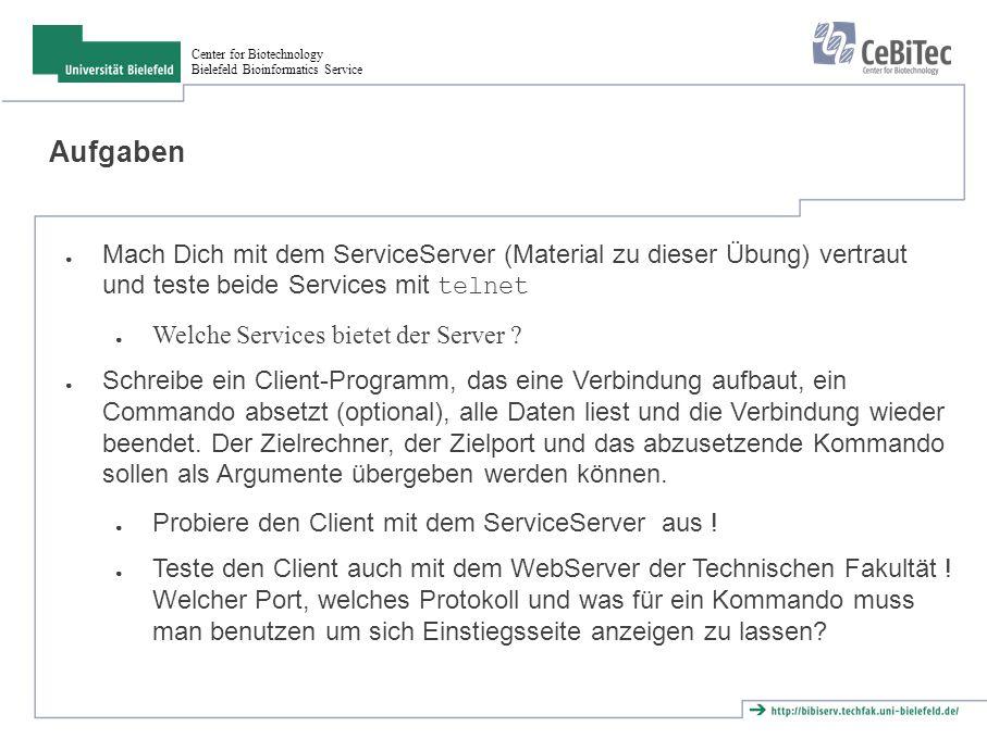 Center for Biotechnology Bielefeld Bioinformatics Service Aufgaben ● Mach Dich mit dem ServiceServer (Material zu dieser Übung) vertraut und teste beide Services mit telnet ● Welche Services bietet der Server .
