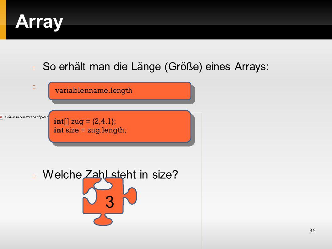 36 Array variablenname.length int[] zug = {2,4,1}; int size = zug.length; So erhält man die Länge (Größe) eines Arrays: Welche Zahl steht in size.