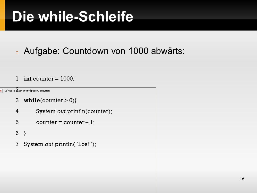46 Die while-Schleife Aufgabe: Countdown von 1000 abwärts: 1int counter = 1000; 2 3while(counter > 0){ 4System.out.println(counter); 5counter = counte