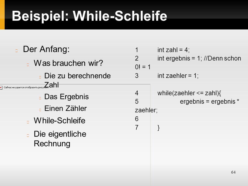 64 Beispiel: While-Schleife Der Anfang: Was brauchen wir? Die zu berechnende Zahl Das Ergebnis Einen Zähler While-Schleife Die eigentliche Rechnung 1i