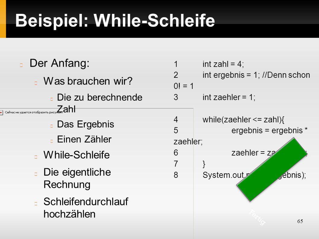 65 Beispiel: While-Schleife Der Anfang: Was brauchen wir? Die zu berechnende Zahl Das Ergebnis Einen Zähler While-Schleife Die eigentliche Rechnung Sc