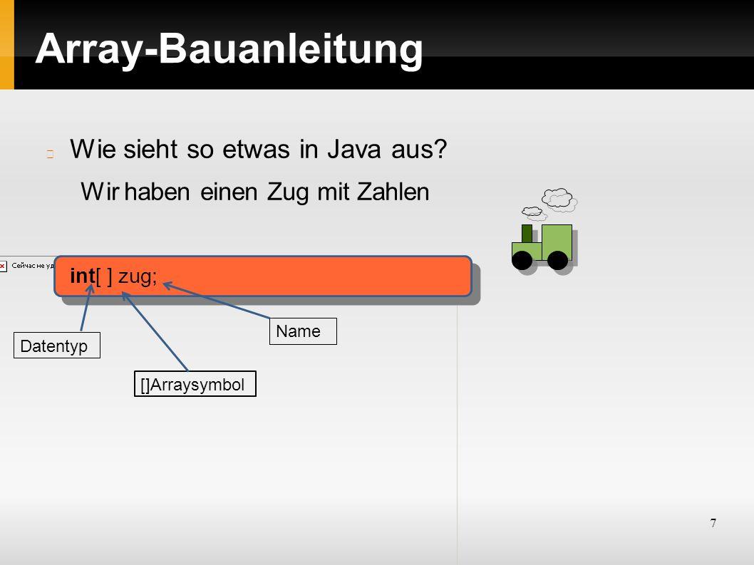 7 Array-Bauanleitung Wie sieht so etwas in Java aus.