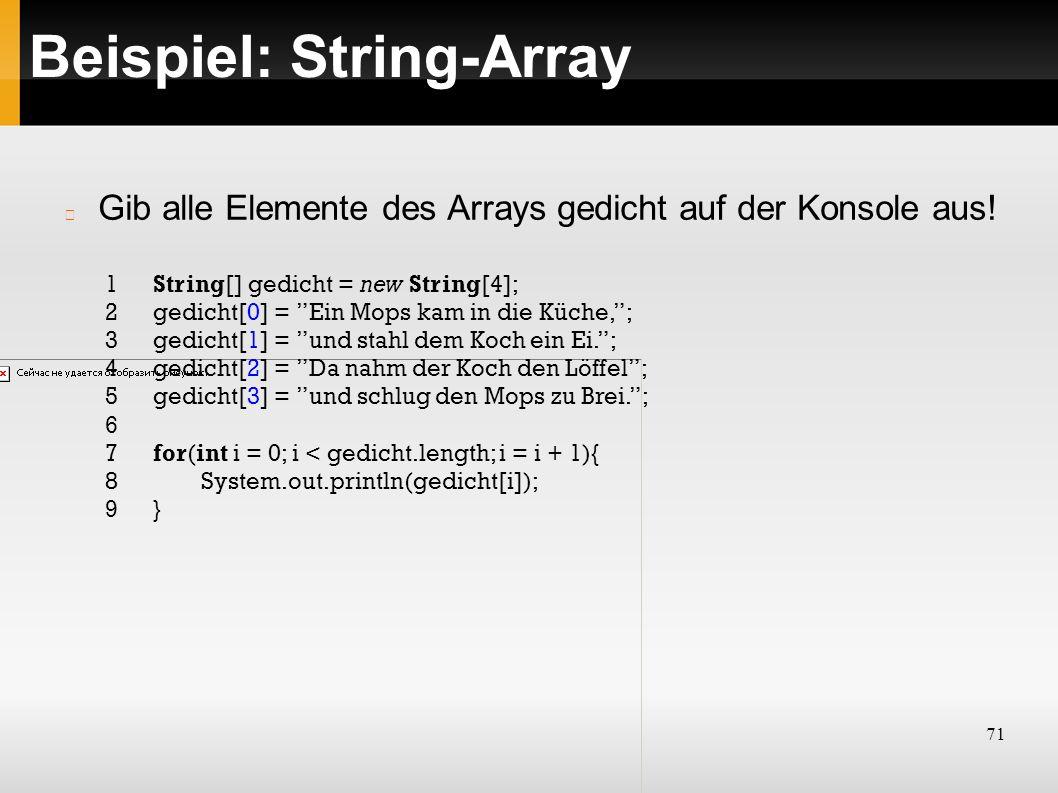 """71 Beispiel: String-Array 1String[] gedicht = new String[4]; 2gedicht[0] = """"Ein Mops kam in die Küche,""""; 3gedicht[1] = """"und stahl dem Koch ein Ei.""""; 4"""