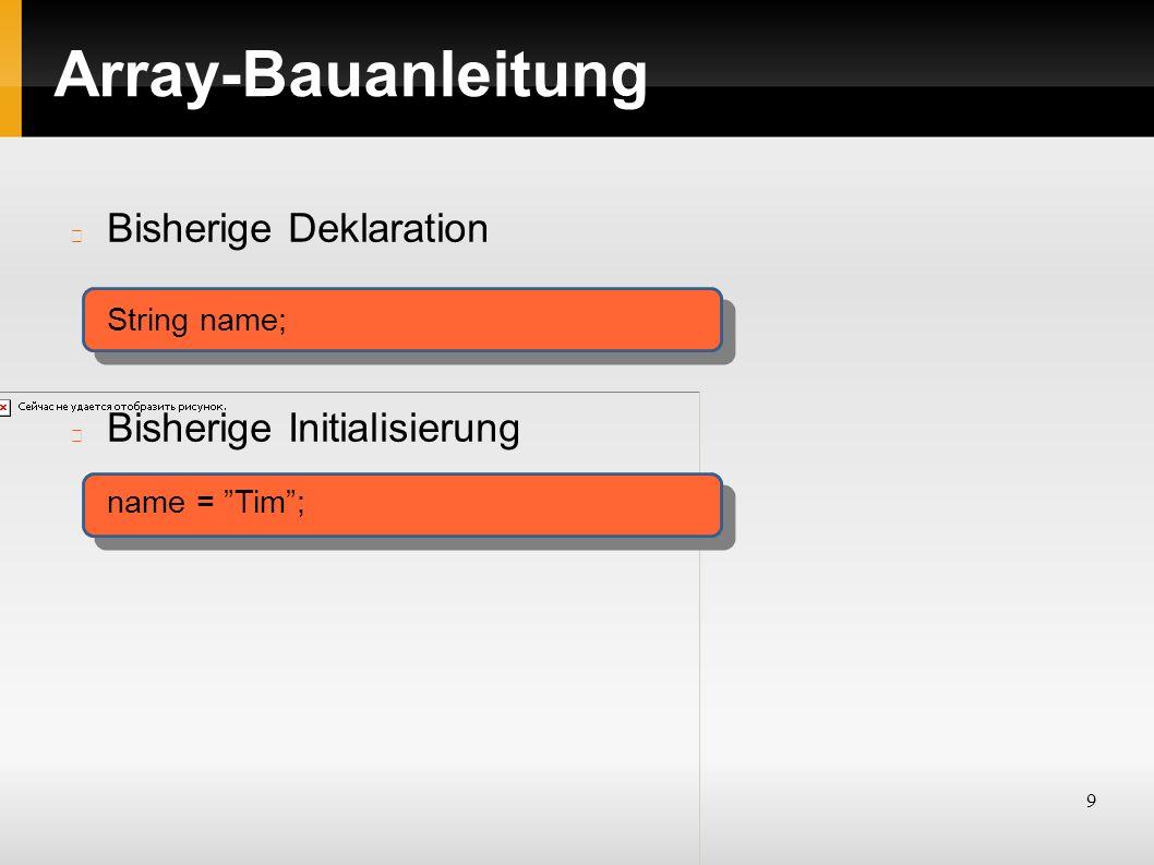 """9 Array-Bauanleitung Bisherige Deklaration Bisherige Initialisierung String name; name = """"Tim"""";"""