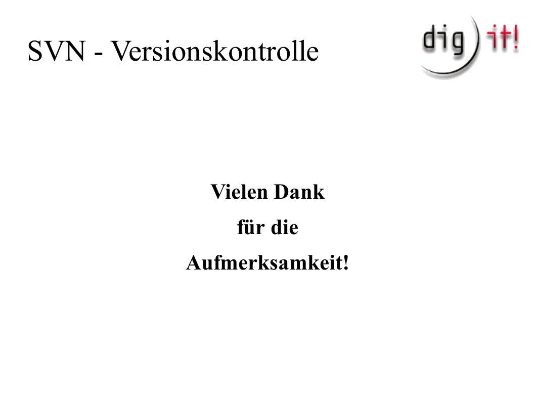 SVN - Versionskontrolle Vielen Dank für die Aufmerksamkeit!