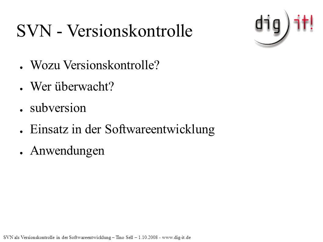 SVN - Versionskontrolle ● Wozu Versionskontrolle. ● Wer überwacht.
