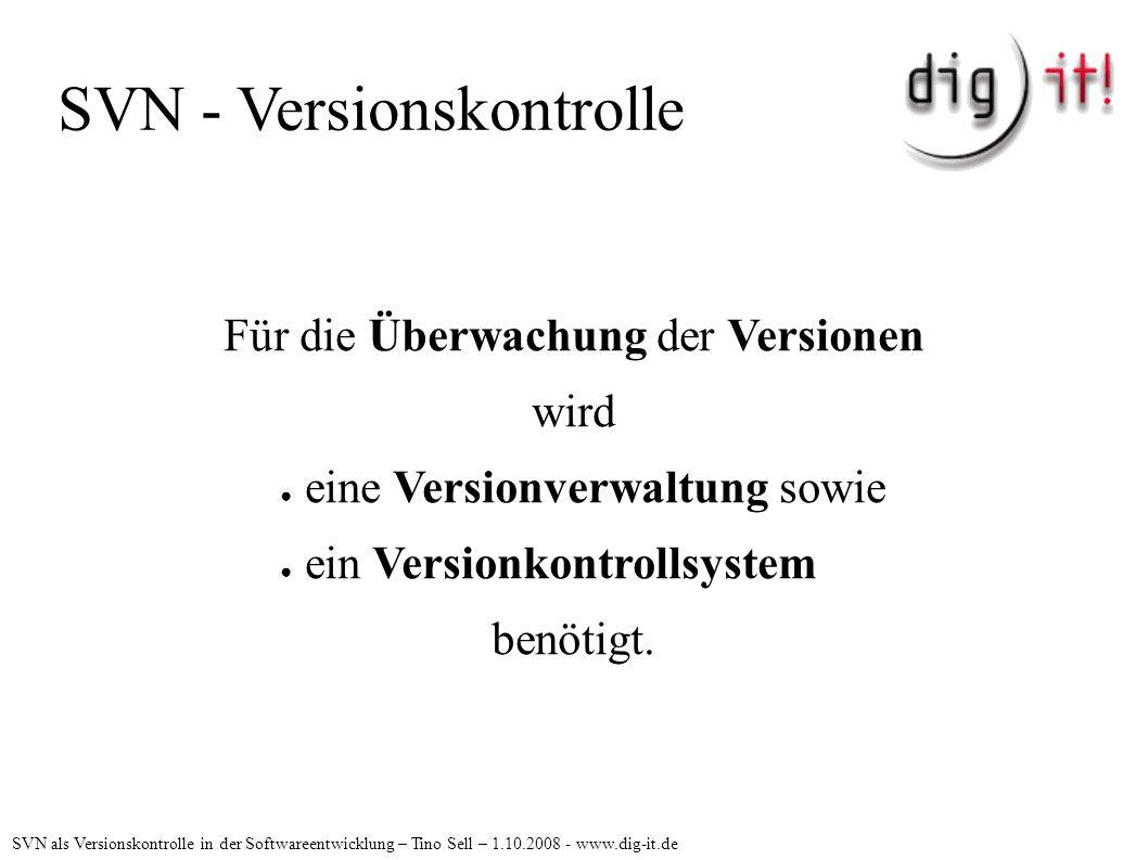 SVN - Versionskontrolle Zitat aus WikiPedia: Unter einer Versionsverwaltung versteht man ein System, welches typischerweise in der Softwareentwicklung zur Versionierung und um den gemeinsamen Zugriff auf Quelltexte zu kontrollieren, eingesetzt wird.