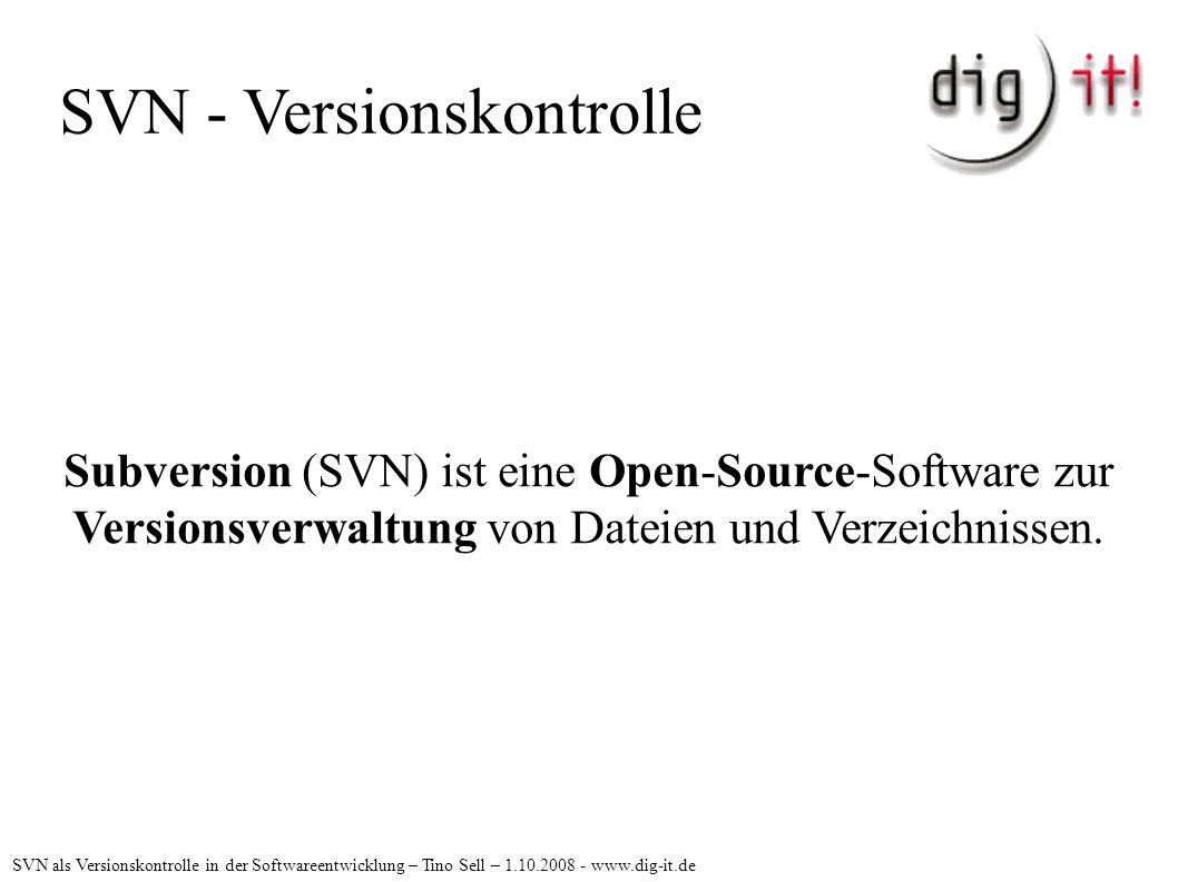 SVN - Versionskontrolle Subversion (SVN) ist eine Open-Source-Software zur Versionsverwaltung von Dateien und Verzeichnissen.