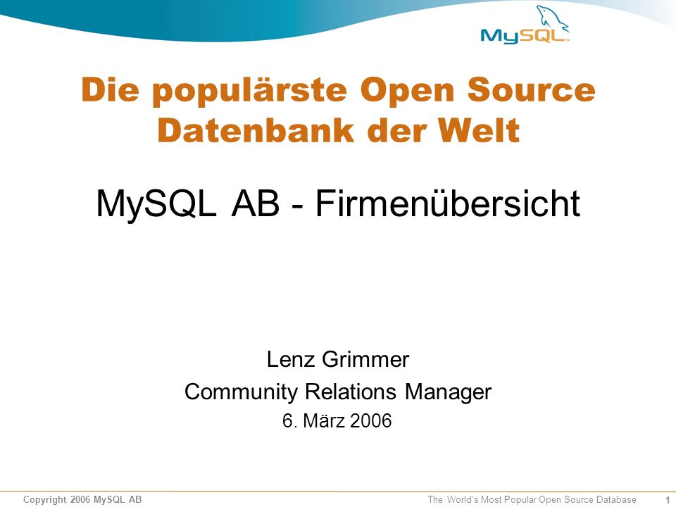 1 Copyright 2006 MySQL AB The World's Most Popular Open Source Database Die populärste Open Source Datenbank der Welt MySQL AB - Firmenübersicht Lenz